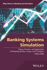 Banking Systems Simulation - Theory, Practice, and Application of Modeling Shocks, Losses, and Contagion | S Zedda |