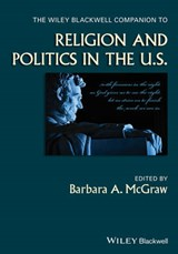 Wiley Blackwell Companion to Religion and Politics in the U. | Barbara A McGraw |