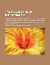 Rudiments of Mathematics; Designed for the Use of Students a