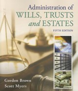 Administration of Wills, Trusts, and Estates | Brown, Gordon; Myers, Scott |