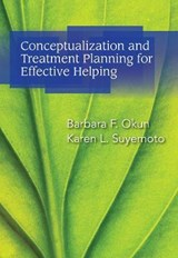 Conceptualization and Treatment Planning for Effective Helping | Okun, Barbara F. ; Suyemoto, Karen L. |