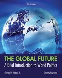 The Global Future   Jr. Kegley ; Gregory A. Raymond Charles W.  