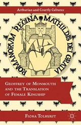 Geoffrey of Monmouth and the Translation of Female Kingship | Fiona Tolhurst |