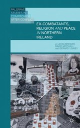 Ex-Combatants, Religion, and Peace in Northern Ireland | Brewer, John D. ; Mitchell, David ; Leavey, Gerard |