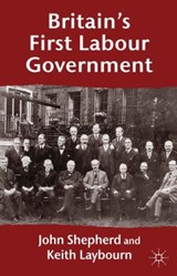 Britain's First Labour Government | Shepherd, John ; Laybourn, Keith |