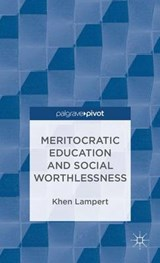 Meritocratic Education and Social Worthlessness | Khen Lampert |