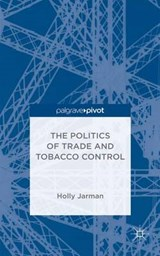 The Politics of Trade and Tobacco Control | Holly Jarman |
