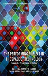 The Performing Subject in the Space of Technology | Matthew Causey |