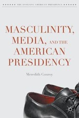 Masculinity, Media, and the American Presidency | Meredith Conroy |