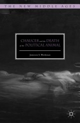 Chaucer and the Death of the Political Animal | Jameson S. Workman |