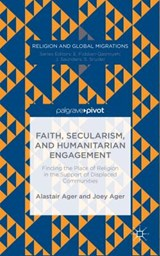 Faith, Secularism, and Humanitarian Engagement | Ager, Alastair ; Ager, Joey |