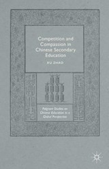Competition and Compassion in Chinese Secondary Education | Xu Zhao |
