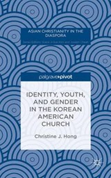 Identity, Youth, and Gender in the Korean American Church | Christine J. Hong |
