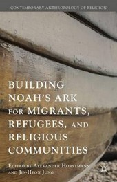 Building Noah's Ark for Migrants, Refugees, and Religious Communities
