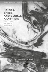 Kairos, Crisis, and Global Apartheid | Allan Aubrey Boesak |