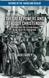 The Great Powers and Orthodox Christendom | Jack Fairey |