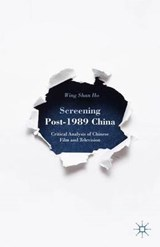 Screening Post-1989 China | Wing Shan Ho |