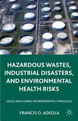Hazardous Wastes, Industrial Disasters, and Environmental He | Francis O. Adeola |