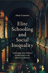 Elite Schooling and Social Inequality | Aline Courtois |