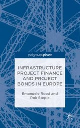 Infrastructure Project Finance and Project Bonds in Europe | Rossi, Emanuele Filiberto ; Stepic, Rok |