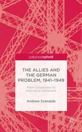 The Allies and the German Problem, 1941-1949 | Andrew Szanajda |