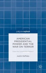 American Presidential Power and the War on Terror | Justin Deplato |