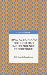 Time and Action in the Scottish Independence Referendum | Michael Gardiner |
