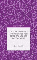 Equal Opportunity and the Case for State Sponsored Ectogenesis | Evie Kendal |