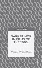 Dark Humor in Films of the 1960s | Wheeler Winston Dixon |