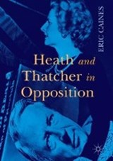 Heath and Thatcher in Opposition | Eric Caines |
