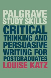 Critical Thinking and Persuasive Writing for Postgraduates | Louise Katz |