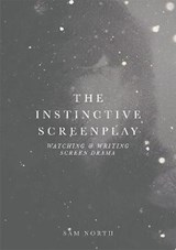 The Instinctive Screenplay | Sam North |