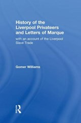 History of the Liverpool Privateers and Letter of Marque | Gomer Williams |