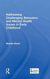 Addressing Challenging Behaviors and Mental Health Issues in Early Childhood | Bayat, Mojdeh ; Mindes, Gayle |