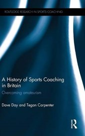 A History of Sports Coaching in Britain | Dave Day; Tegan Carpenter |