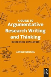Guide to Argumentative Research Writing and Thinking | Arnold Wentzel |