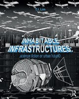 Inhabitable Infrastructures | C. J. Lim |