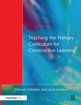 Teaching the Primary Curriculum for Constructive Learning | Littledyke, Michael ; Huxford, Laura |