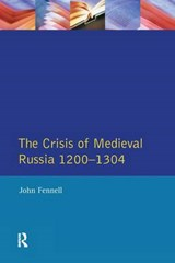The Crisis of Medieval Russia 1200-1304 | John Fennell |