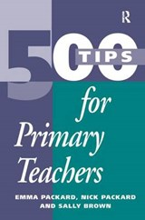 500 Tips for Primary School Teachers | Packard, Emma ; Packard, Nick ; Brown, Sally |