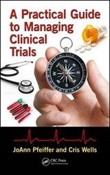A Practical Guide to Managing Clinical Trials | Pfeiffer, Joann ; Wells, Cris |