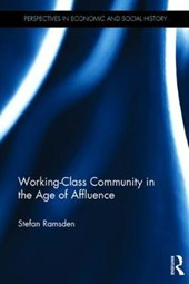 Working-class Community in the Age of Affluence | Stefan Ramsden |