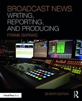 Broadcast News Writing, Reporting, and Producing | Frank Barnas |