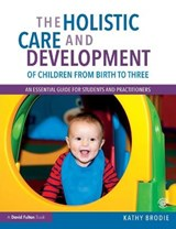 Holistic Care and Development of Children from Birth to Thre | Kathy Brodie |