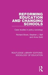 Reforming Education and Changing Schools | Bowe, Richard ; Ball, Stephen J. ; Gold, Anne |
