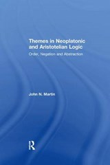Themes in Neoplatonic and Aristotelian Logic | John N. Martin |