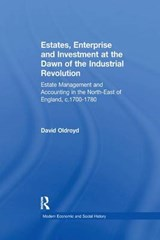 Estates, Enterprise and Investment at the Dawn of the Industrial Revolution | David Oldroyd |