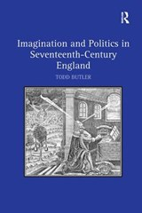 Imagination and Politics in Seventeenth-century England | Todd Butler |