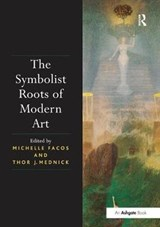 The Symbolist Roots of Modern Art | Michelle Facos |