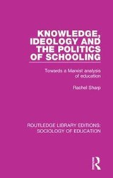 Knowledge, Ideology and the Politics of Schooling | Rachel Sharp |